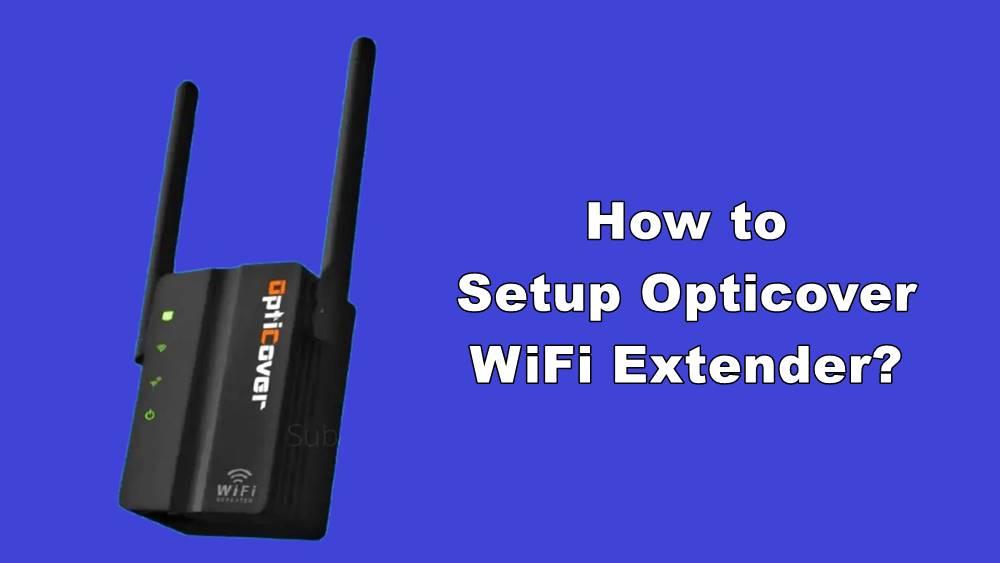 How to Setup Opticover WiFi Extender